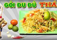 Hướng dẫn cách làm gỏi đu đủ Thái Lan hấp dẫn nhất